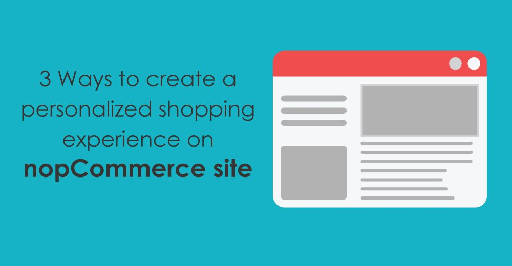 3 Ways to create a personalized shopping experience on nopCommerce site
