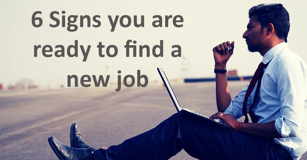 6 Signs you are ready to find a new job